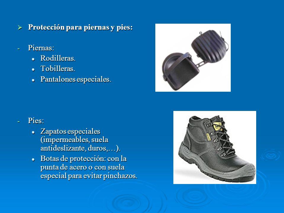 Protección para piernas y pies: Protección para piernas y pies: - Piernas: Rodilleras. Rodilleras. Tobilleras. Tobilleras. Pantalones especiales. Pant