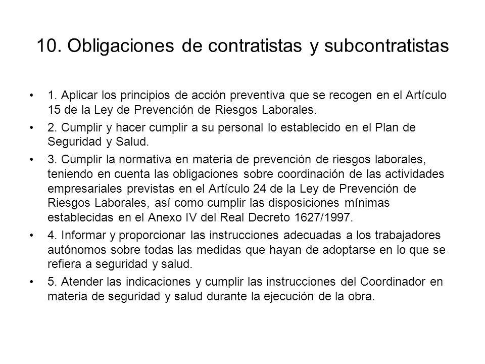 10. Obligaciones de contratistas y subcontratistas 1. Aplicar los principios de acción preventiva que se recogen en el Artículo 15 de la Ley de Preven