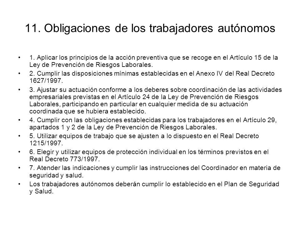11. Obligaciones de los trabajadores autónomos 1. Aplicar los principios de la acción preventiva que se recoge en el Artículo 15 de la Ley de Prevenci