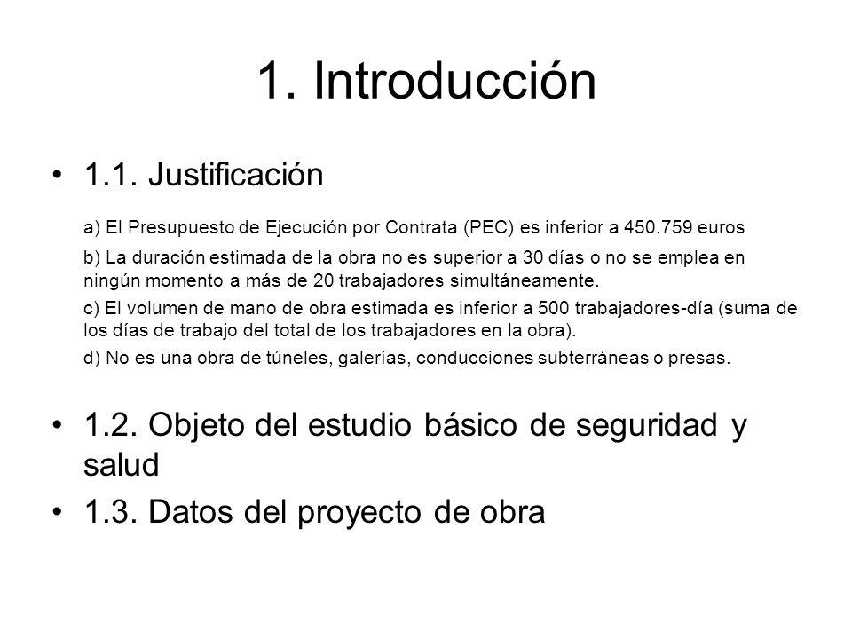 1. Introducción 1.1. Justificación a) El Presupuesto de Ejecución por Contrata (PEC) es inferior a 450.759 euros b) La duración estimada de la obra no