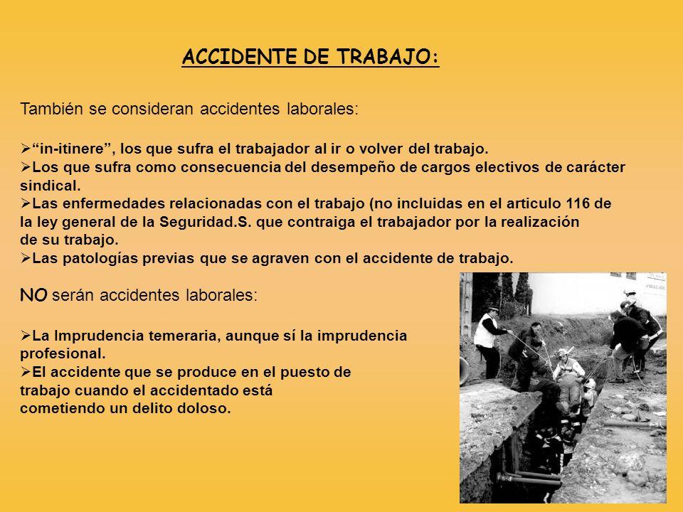 ACCIDENTE DE TRABAJO: También se consideran accidentes laborales: in-itinere, los que sufra el trabajador al ir o volver del trabajo. Los que sufra co