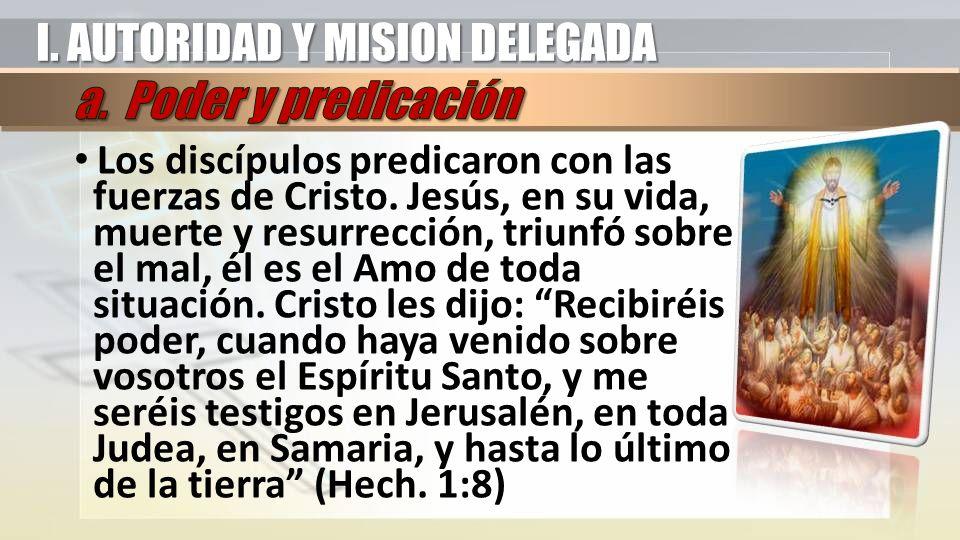 Los discípulos predicaron con las fuerzas de Cristo. Jesús, en su vida, muerte y resurrección, triunfó sobre el mal, él es el Amo de toda situación. C
