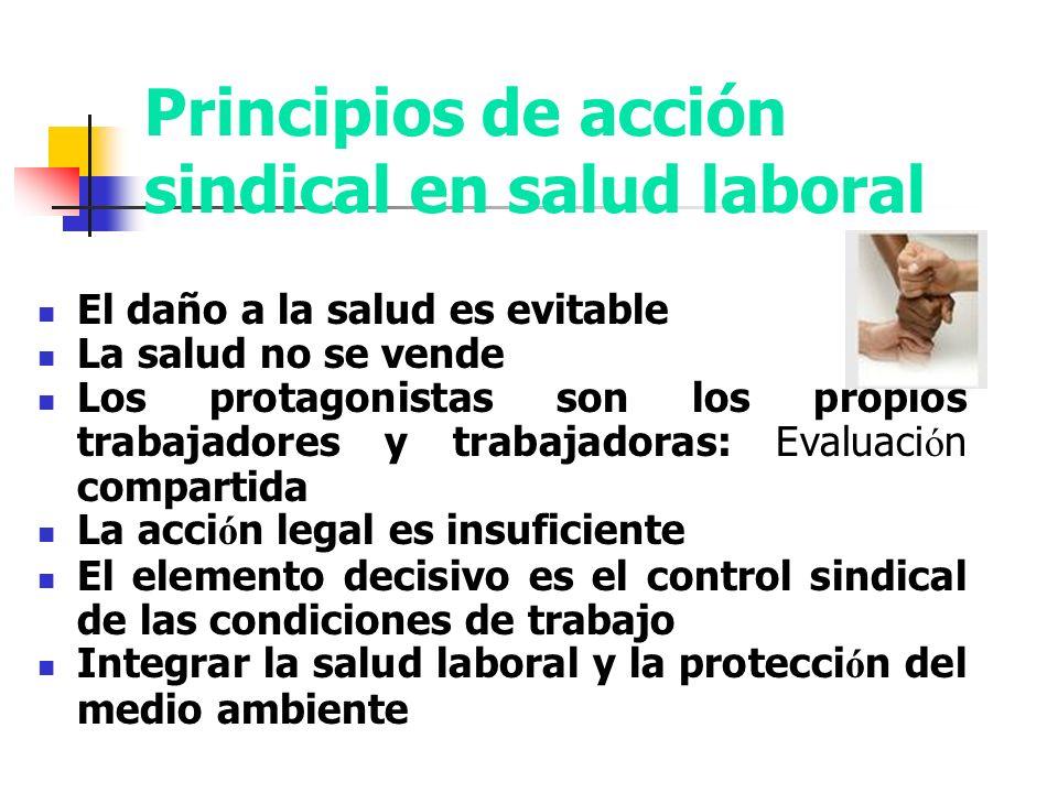 Principios de acción sindical en salud laboral El daño a la salud es evitable La salud no se vende Los protagonistas son los propios trabajadores y tr