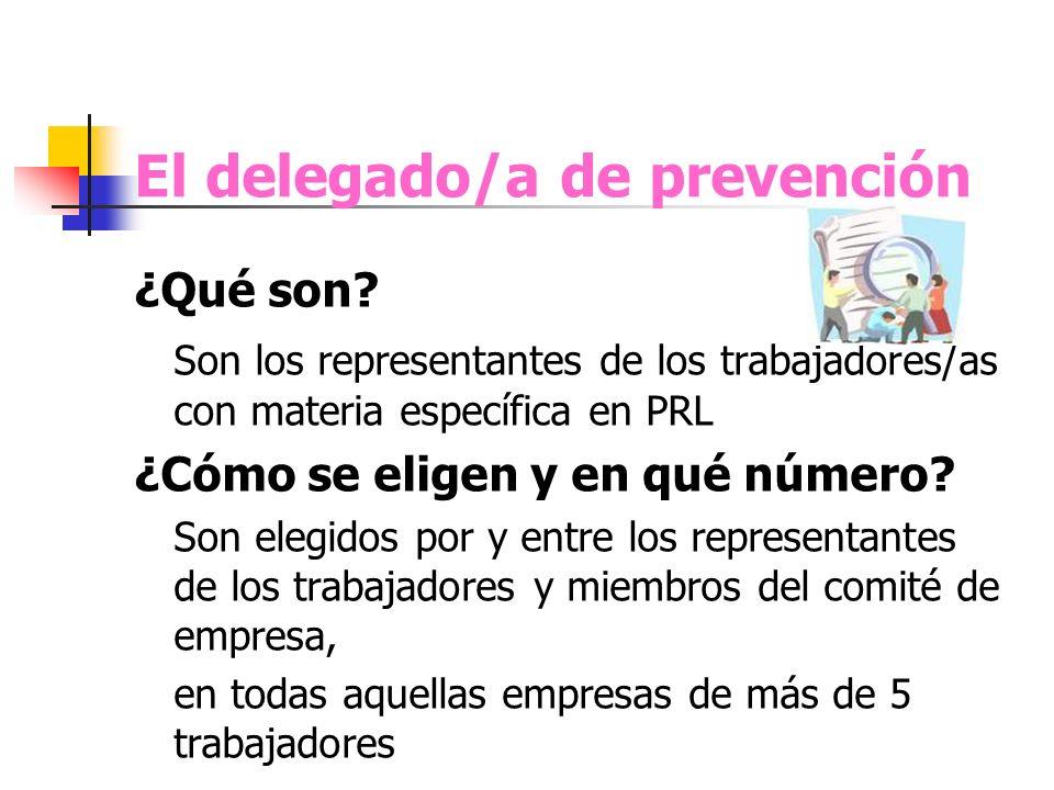 El delegado/a de prevención ¿Qué son? Son los representantes de los trabajadores/as con materia específica en PRL ¿Cómo se eligen y en qué número? Son