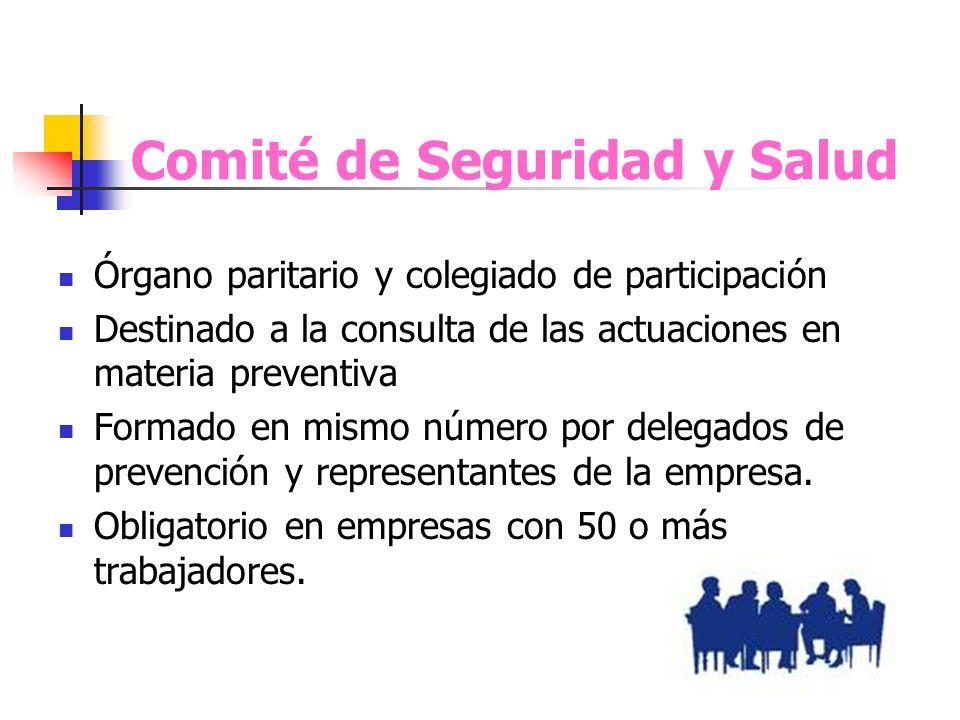Comité de Seguridad y Salud Órgano paritario y colegiado de participación Destinado a la consulta de las actuaciones en materia preventiva Formado en