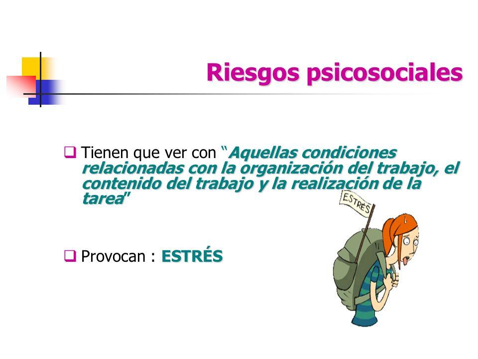 Riesgos psicosociales Aquellas condiciones relacionadas con la organización del trabajo, el contenido del trabajo y la realización de la tarea Tienen