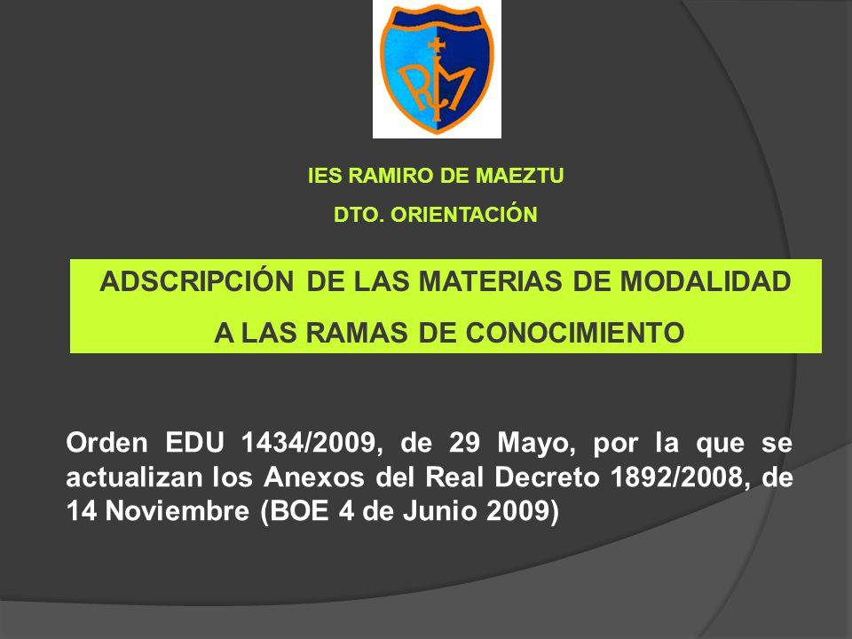 ADSCRIPCIÓN DE LAS MATERIAS DE MODALIDAD A LAS RAMAS DE CONOCIMIENTO Orden EDU 1434/2009, de 29 Mayo, por la que se actualizan los Anexos del Real Dec