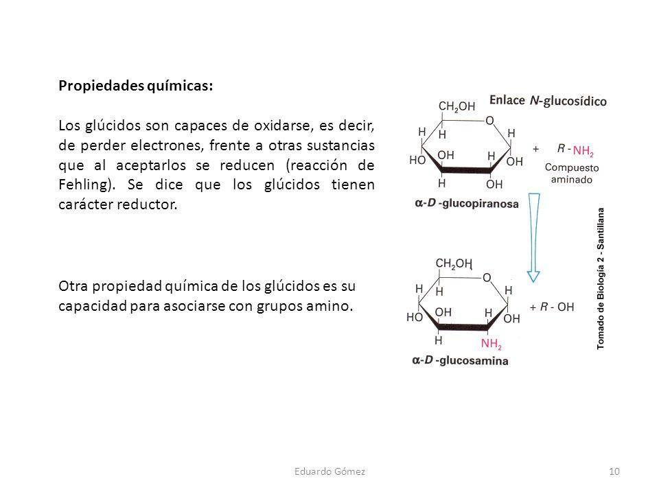 Propiedades químicas: Los glúcidos son capaces de oxidarse, es decir, de perder electrones, frente a otras sustancias que al aceptarlos se reducen (re