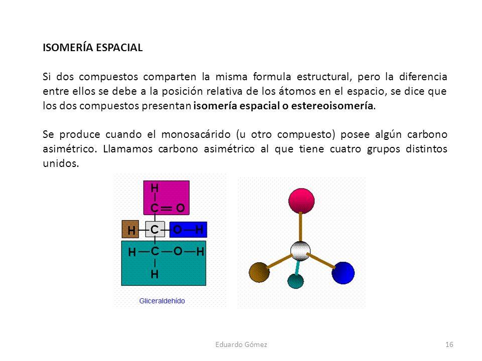 ISOMERÍA ESPACIAL Si dos compuestos comparten la misma formula estructural, pero la diferencia entre ellos se debe a la posición relativa de los átomo