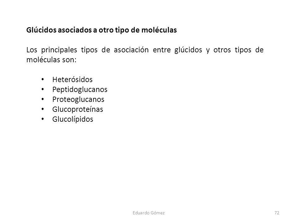 Glúcidos asociados a otro tipo de moléculas Los principales tipos de asociación entre glúcidos y otros tipos de moléculas son: Heterósidos Peptidogluc
