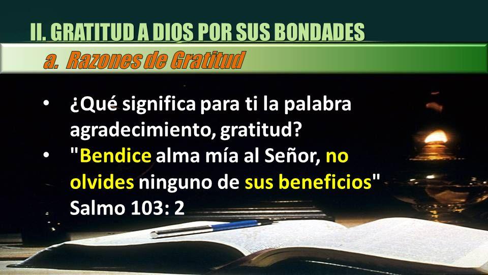 II. GRATITUD A DIOS POR SUS BONDADES ¿Qué significa para ti la palabra agradecimiento, gratitud?