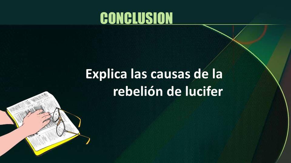 Explica las causas de la rebelión de lucifer CONCLUSION