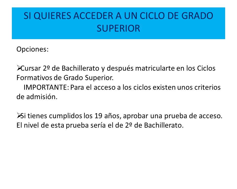 Opciones: Cursar 2º de Bachillerato y después matricularte en los Ciclos Formativos de Grado Superior. IMPORTANTE: Para el acceso a los ciclos existen