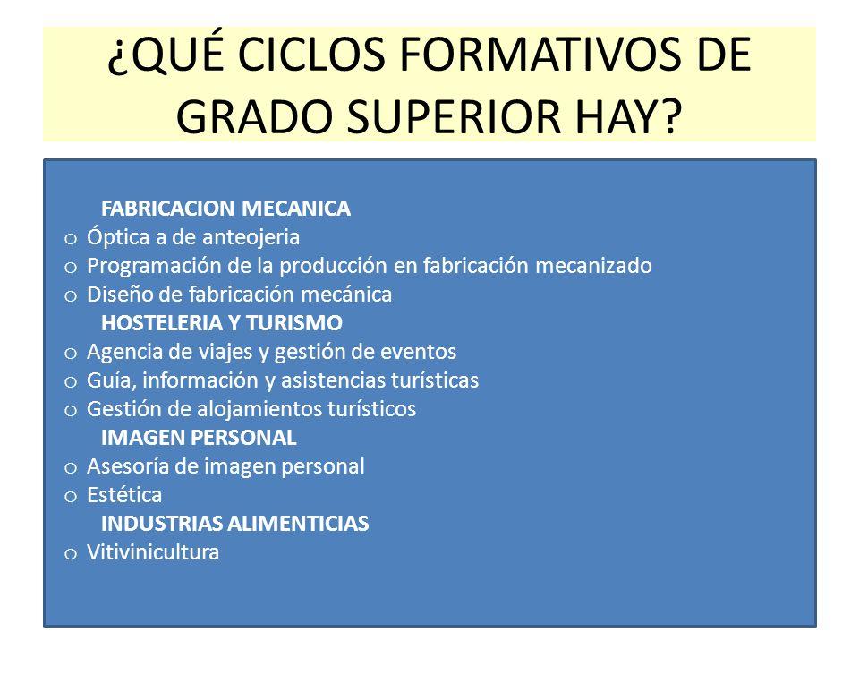 ¿QUÉ CICLOS FORMATIVOS DE GRADO SUPERIOR HAY? FABRICACION MECANICA o Óptica a de anteojeria o Programación de la producción en fabricación mecanizado