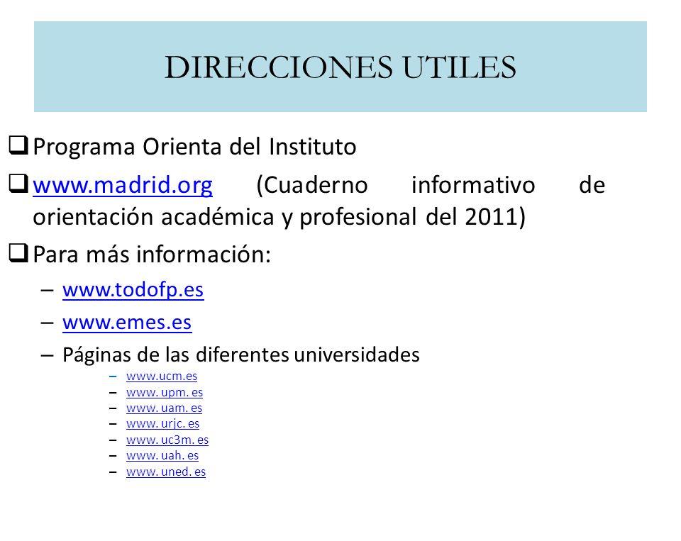 DIRECCIONES UTILES Programa Orienta del Instituto www.madrid.org (Cuaderno informativo de orientación académica y profesional del 2011) www.madrid.org