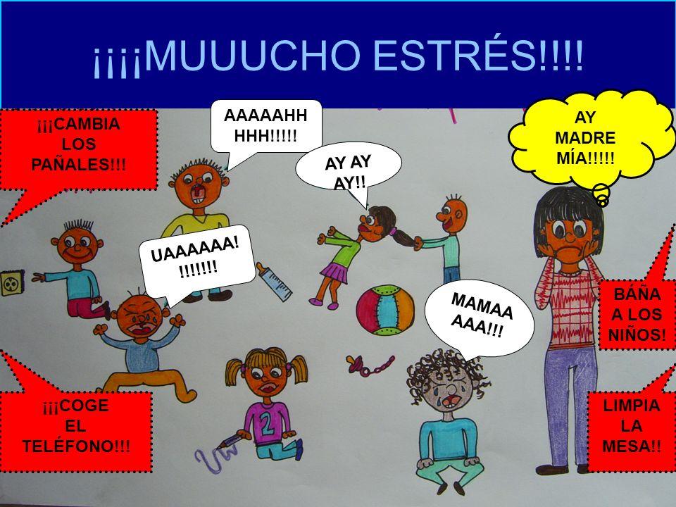 ¡¡¡¡MUUUCHO ESTRÉS!!!! AY MADRE MÍA!!!!! AAAAAHH HHH!!!!! AY AY AY!! UAAAAAA! !!!!!!! ¡¡¡CAMBIA LOS PAÑALES!!! ¡¡¡COGE EL TELÉFONO!!! BÁÑA A LOS NIÑOS