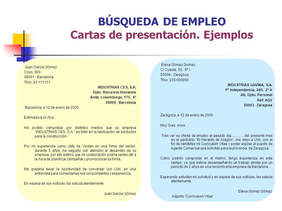 BÚSQUEDA DE EMPLEO Cartas de presentación. Ejemplos Juan García Gómez Coso, 900 08001 - Barcelona Tfno: 93 111111 INDUSTRIAS CES, S.A. Dpto. Recursos
