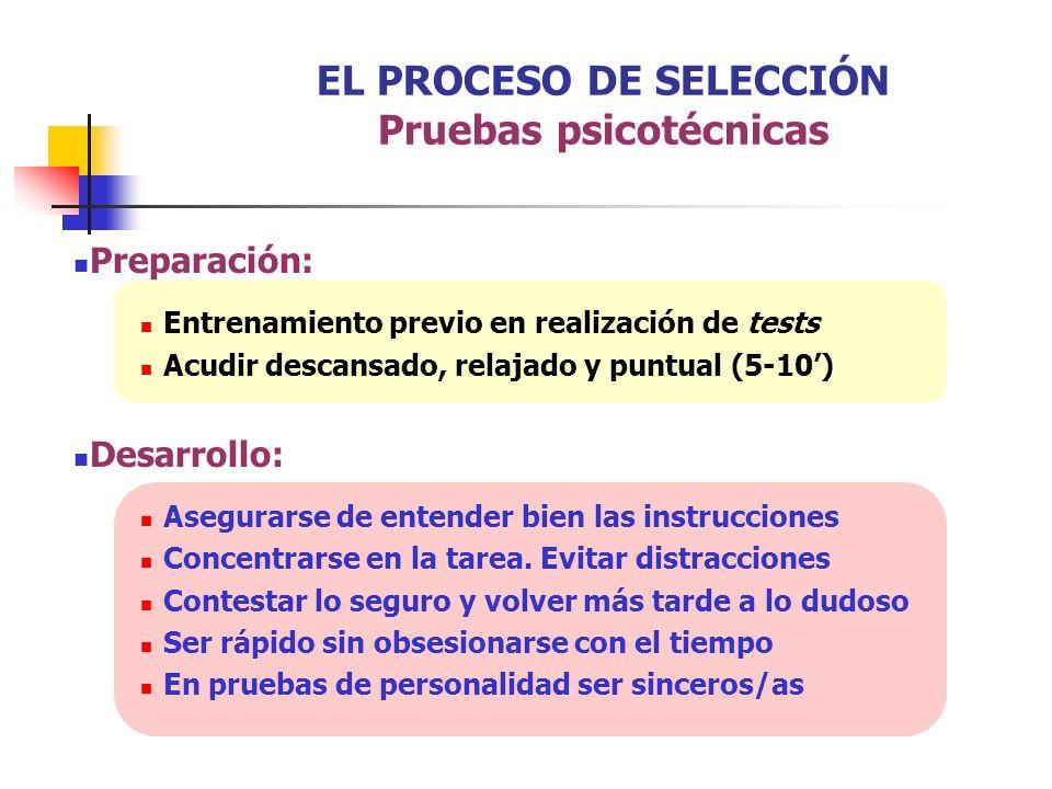 EL PROCESO DE SELECCIÓN Pruebas psicotécnicas Preparación: Entrenamiento previo en realización de tests Acudir descansado, relajado y puntual (5-10) D