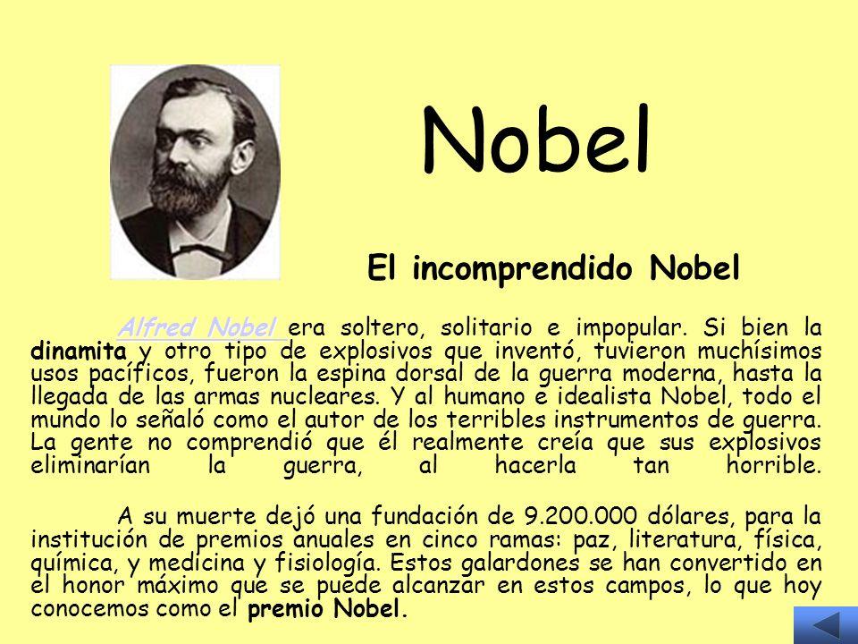 Nobel El incomprendido Nobel Alfred Nobel Alfred Nobel Alfred Nobel Alfred Nobel era soltero, solitario e impopular. Si bien la dinamita y otro tipo d