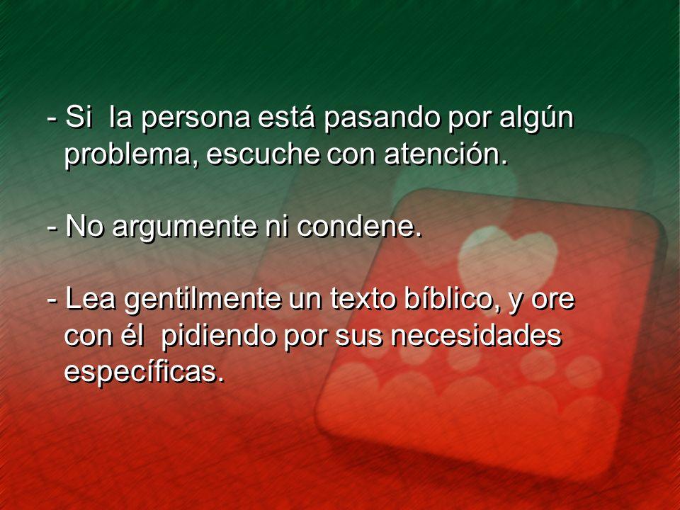 - Si la persona está pasando por algún problema, escuche con atención.