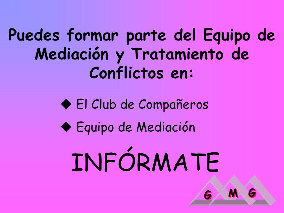 Puedes formar parte del Equipo de Mediación y Tratamiento de Conflictos en: El Club de Compañeros Equipo de Mediación INFÓRMATE G G M M G G