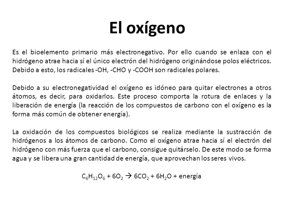 Es el bioelemento primario más electronegativo. Por ello cuando se enlaza con el hidrógeno atrae hacia sí el único electrón del hidrógeno originándose