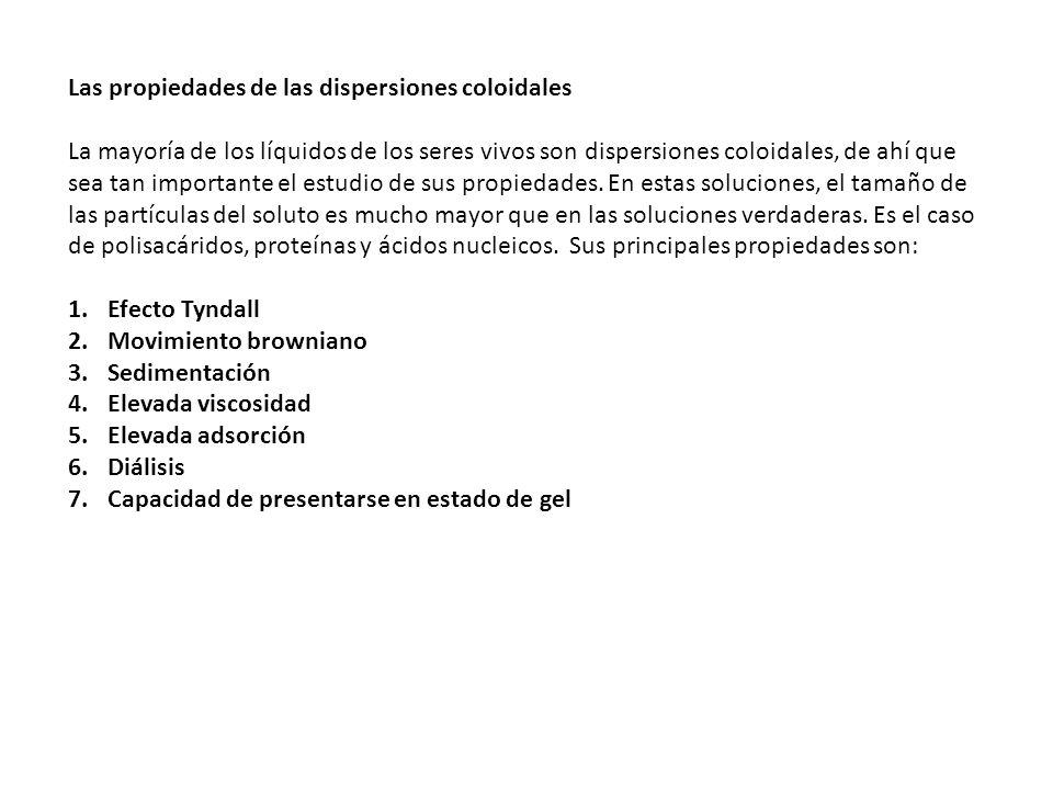 Las propiedades de las dispersiones coloidales La mayoría de los líquidos de los seres vivos son dispersiones coloidales, de ahí que sea tan important