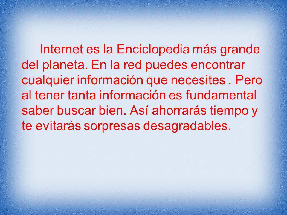 Internet es la Enciclopedia más grande del planeta.