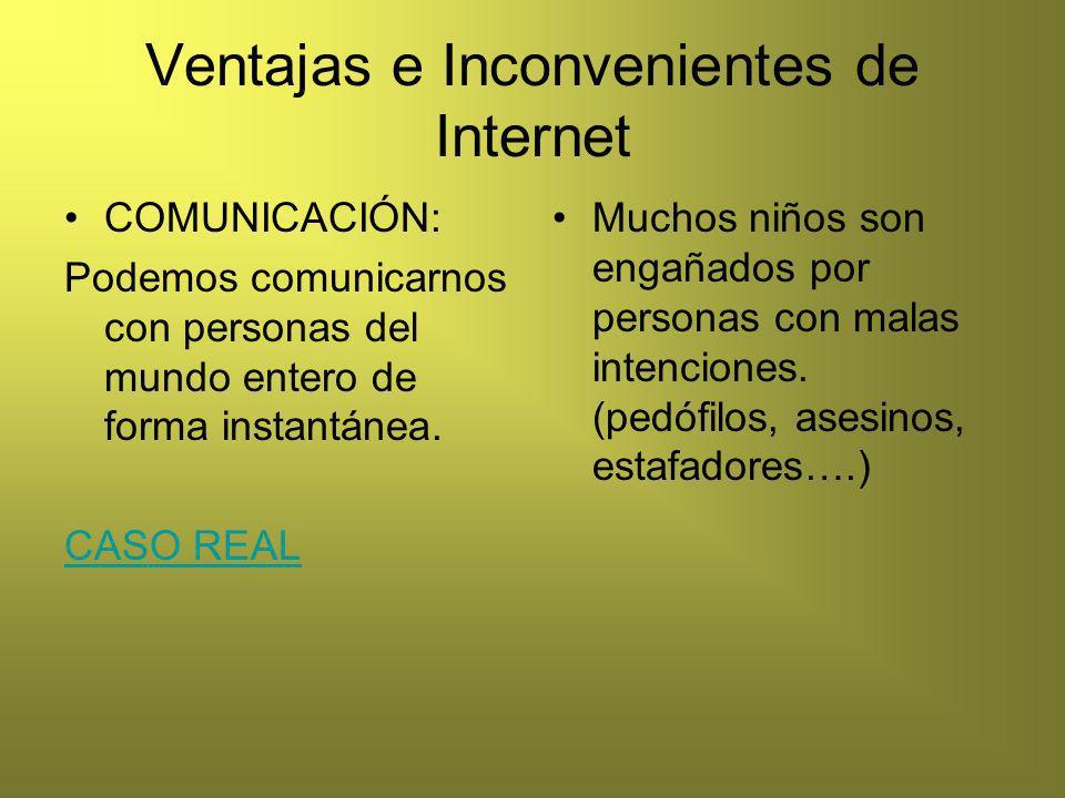 Ventajas e Inconvenientes de Internet COMUNICACIÓN: Podemos comunicarnos con personas del mundo entero de forma instantánea.