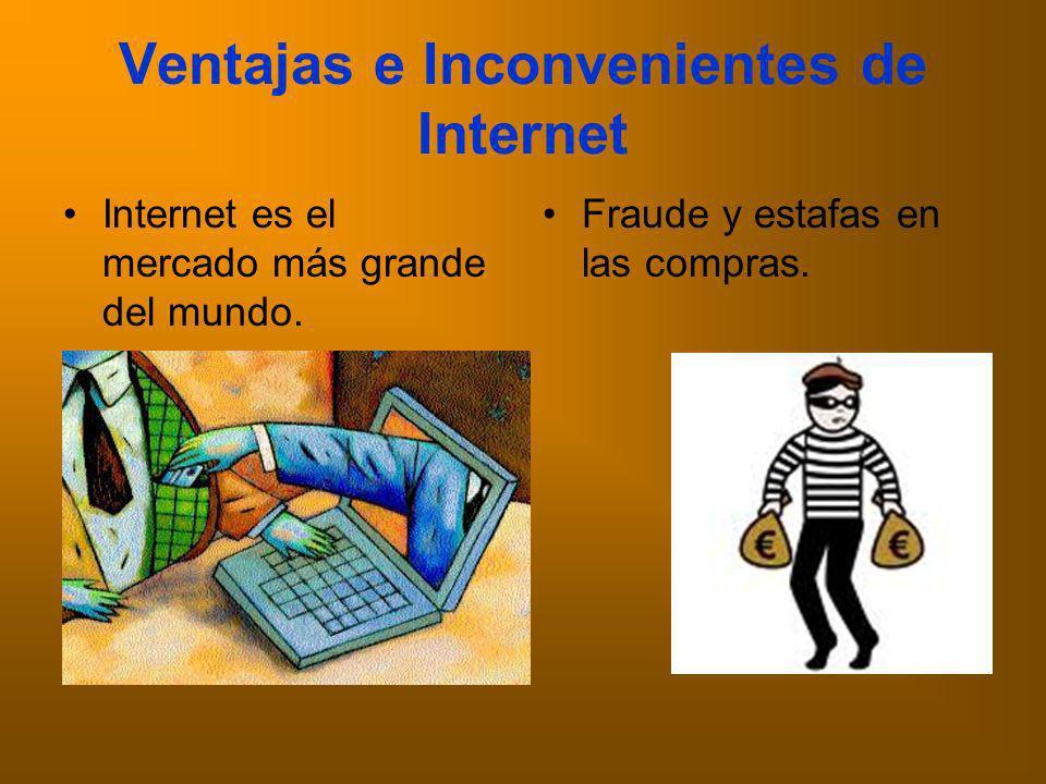 Ventajas e Inconvenientes de Internet Internet es el mercado más grande del mundo.