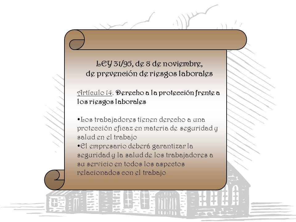LEY 31/95, de 8 de noviembre, de prevención de riesgos laborales Artículo 14. Derecho a la protección frente a los riesgos laborales Los trabajadores