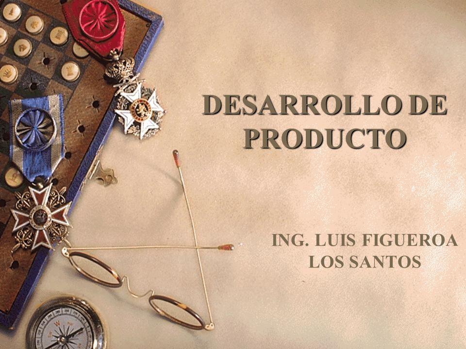 DESARROLLO DE PRODUCTO ING. LUIS FIGUEROA LOS SANTOS