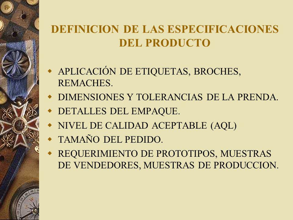 DEFINICION DE LAS ESPECIFICACIONES DEL PRODUCTO APLICACIÓN DE ETIQUETAS, BROCHES, REMACHES. DIMENSIONES Y TOLERANCIAS DE LA PRENDA. DETALLES DEL EMPAQ
