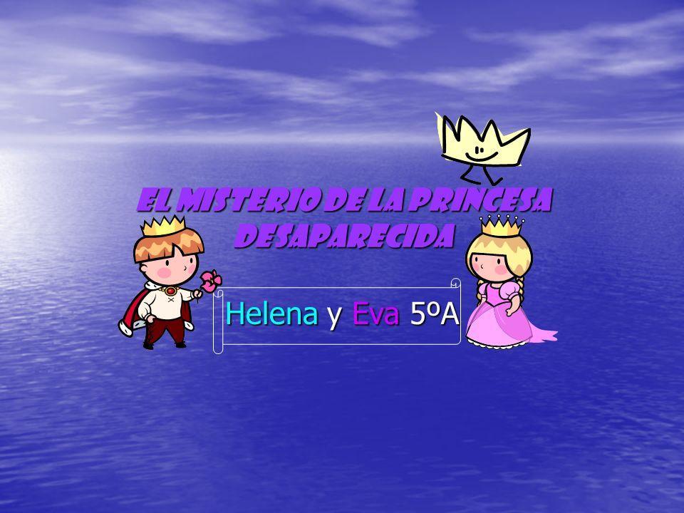 El misterio de la princesa desaparecida Helena y Eva 5ºA