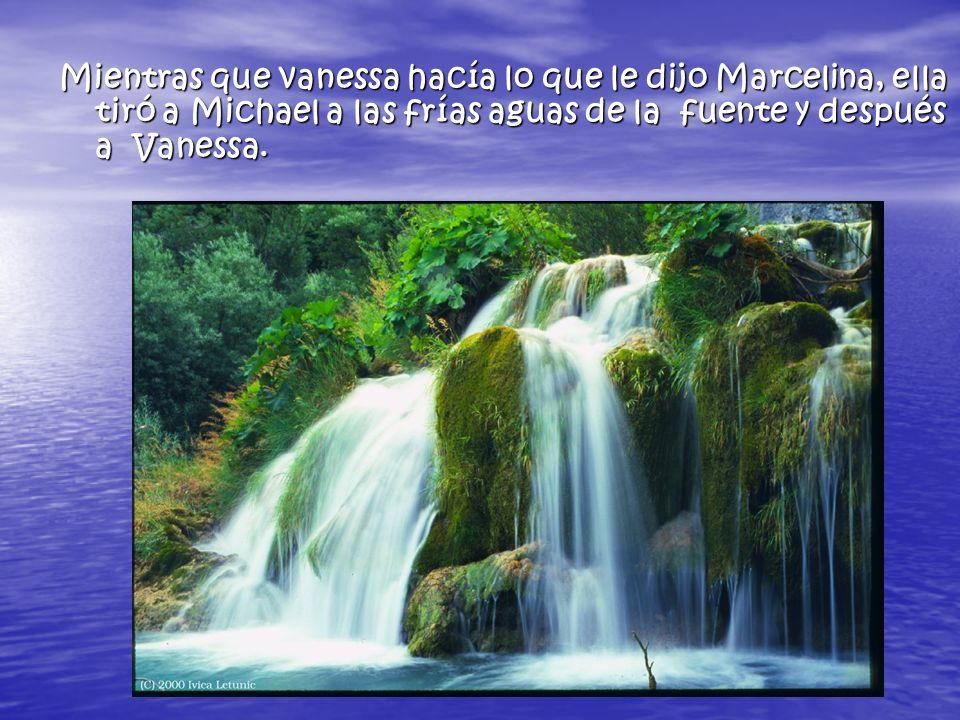 Mientras que vanessa hacía lo que le dijo Marcelina, ella tiró a Michael a las frías aguas de la fuente y después a Vanessa.