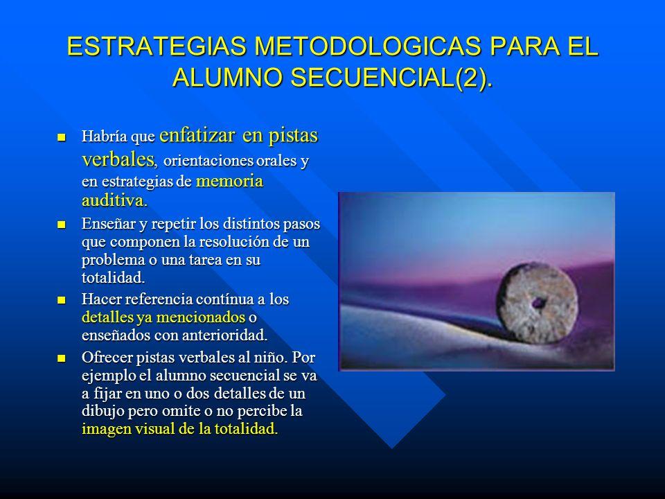 ESTRATEGIAS METODOLOGICAS PARA EL ALUMNO SECUENCIAL(1). 1. Presentar el material paso a paso, aproximándose de forma gradual y paulatina al concepto g