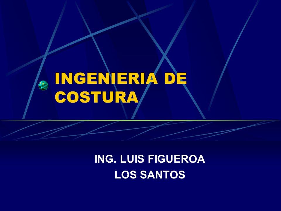 INGENIERIA DE COSTURA ING. LUIS FIGUEROA LOS SANTOS