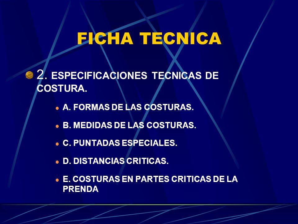 FICHA TECNICA 2. ESPECIFICACIONES TECNICAS DE COSTURA. A. FORMAS DE LAS COSTURAS. B. MEDIDAS DE LAS COSTURAS. C. PUNTADAS ESPECIALES. D. DISTANCIAS CR