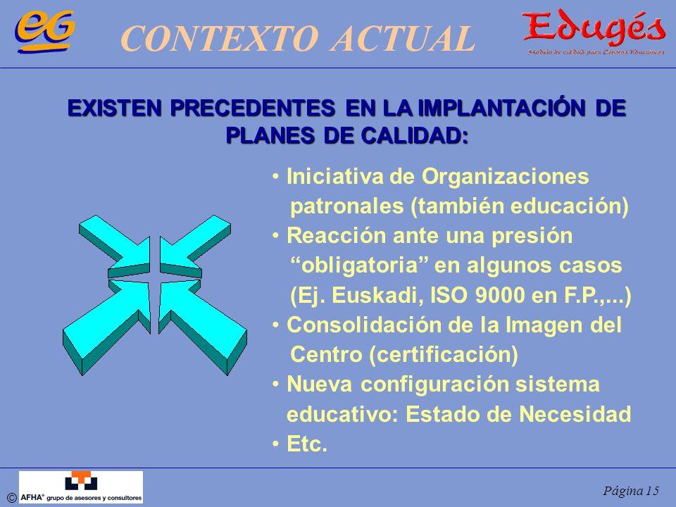 © Página 15 CONTEXTO ACTUAL EXISTEN PRECEDENTES EN LA IMPLANTACIÓN DE PLANES DE CALIDAD: Iniciativa de Organizaciones patronales (también educación) R