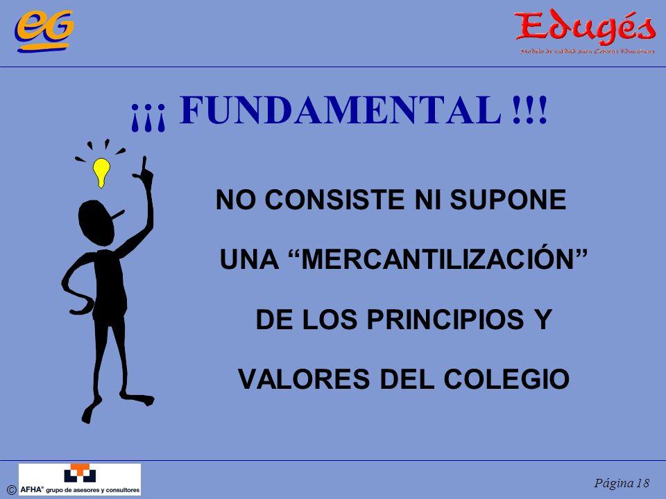 © Página 18 ¡¡¡ FUNDAMENTAL !!! NO CONSISTE NI SUPONE UNA MERCANTILIZACIÓN DE LOS PRINCIPIOS Y VALORES DEL COLEGIO