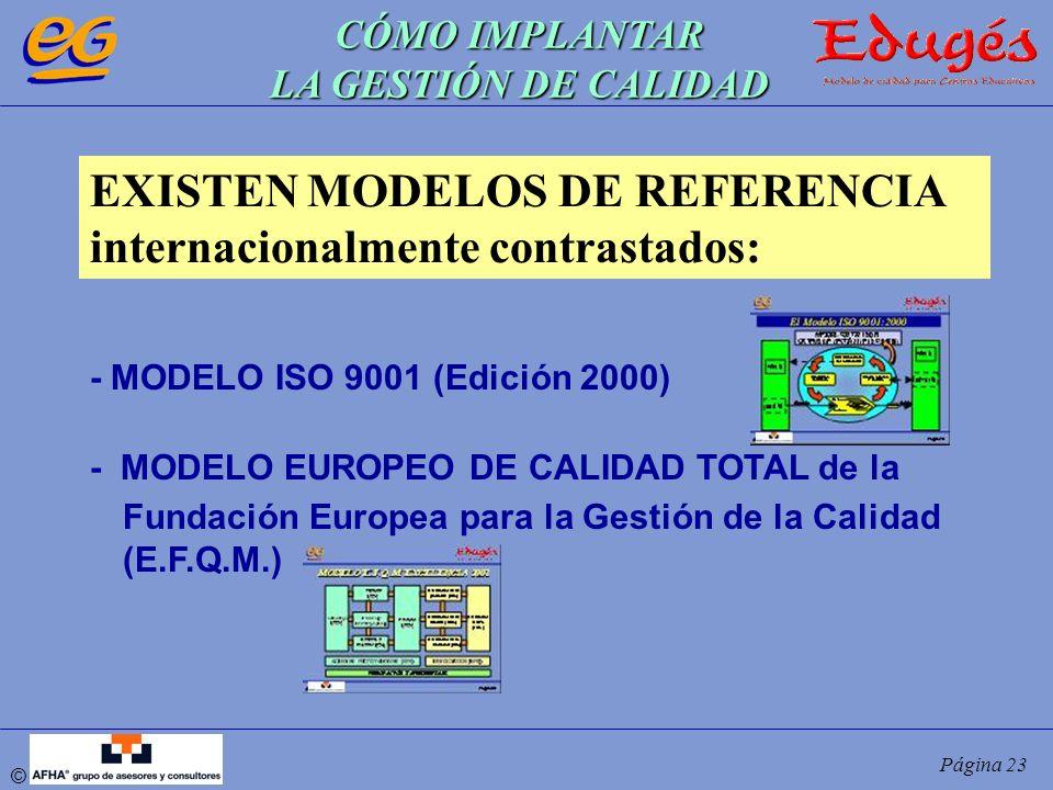 © Página 23 EXISTEN MODELOS DE REFERENCIA internacionalmente contrastados: - MODELO ISO 9001 (Edición 2000) - MODELO EUROPEO DE CALIDAD TOTAL de la Fu
