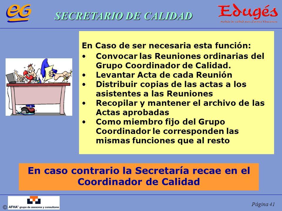 © Página 41 SECRETARIO DE CALIDAD En Caso de ser necesaria esta función: Convocar las Reuniones ordinarias del Grupo Coordinador de Calidad. Levantar