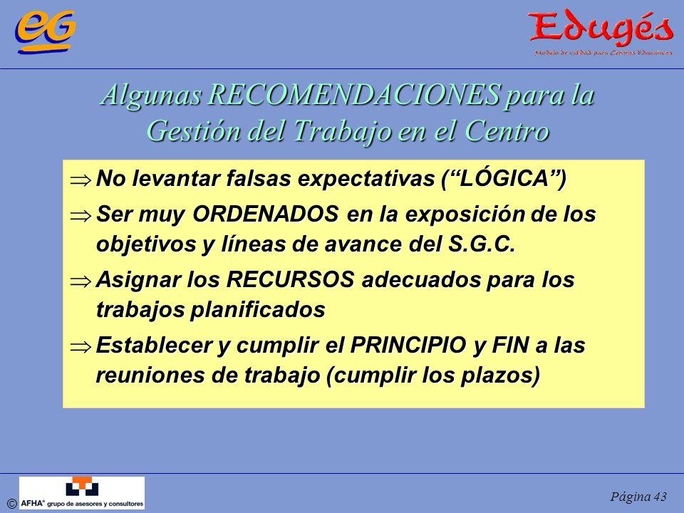 © Página 43 Algunas RECOMENDACIONES para la Gestión del Trabajo en el Centro No levantar falsas expectativas (LÓGICA) No levantar falsas expectativas