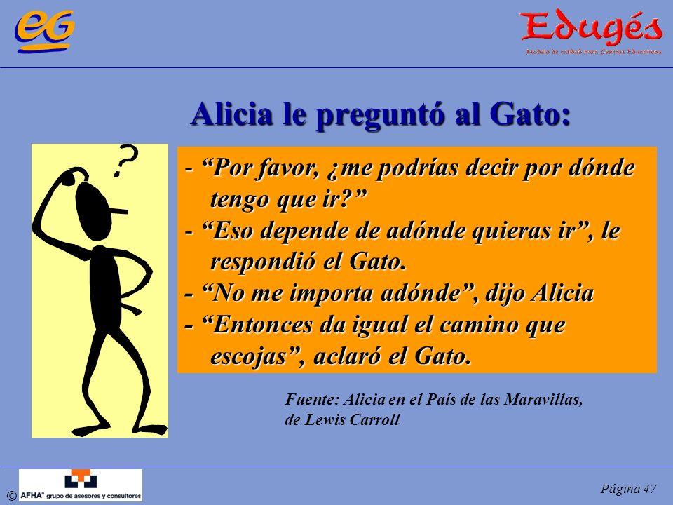 © Página 47 Alicia le preguntó al Gato: - Por favor, ¿me podrías decir por dónde tengo que ir? tengo que ir? - Eso depende de adónde quieras ir, le re