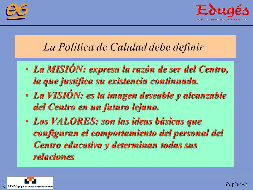 © Página 49 La MISIÓN: expresa la razón de ser del Centro, la que justifica su existencia continuada.La MISIÓN: expresa la razón de ser del Centro, la