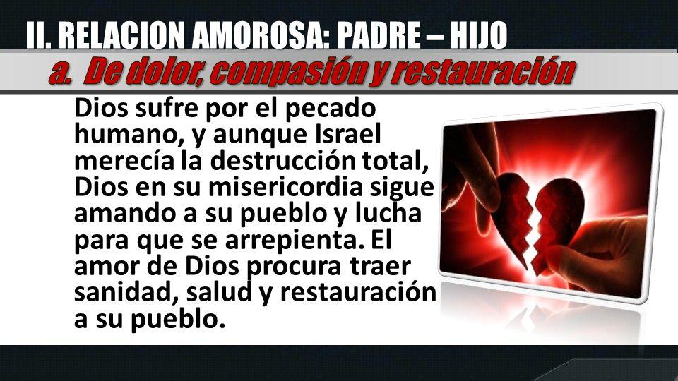 Dios sufre por el pecado humano, y aunque Israel merecía la destrucción total, Dios en su misericordia sigue amando a su pueblo y lucha para que se ar