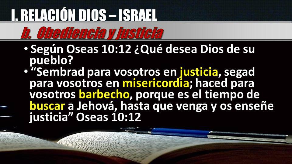 Según Oseas 10:12 ¿Qué desea Dios de su pueblo? Sembrad para vosotros en justicia, segad para vosotros en misericordia; haced para vosotros barbecho,