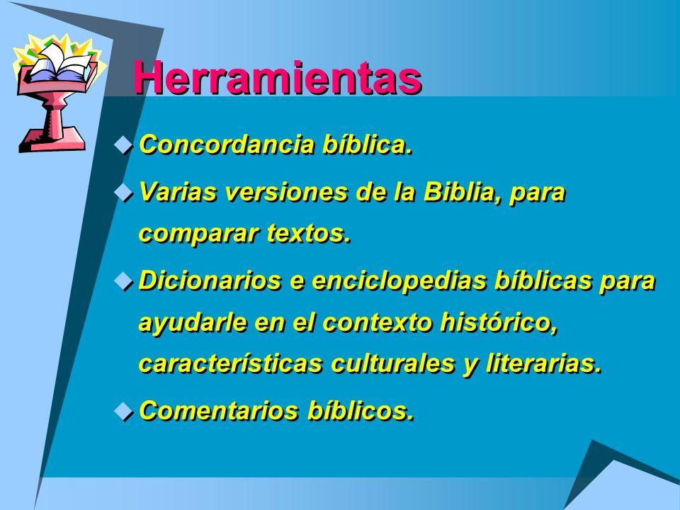 Herramientas Concordancia bíblica. Varias versiones de la Biblia, para comparar textos. Dicionarios e enciclopedias bíblicas para ayudarle en el conte