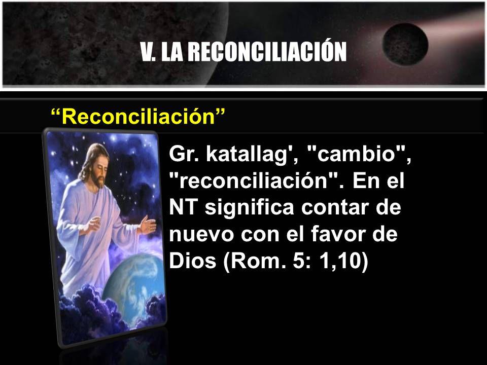 V. LA RECONCILIACIÓN Gr. katallag',