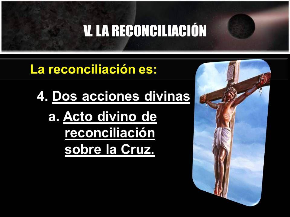 V. LA RECONCILIACIÓN 4. Dos acciones divinas La reconciliación es: a. Acto divino de reconciliación sobre la Cruz.
